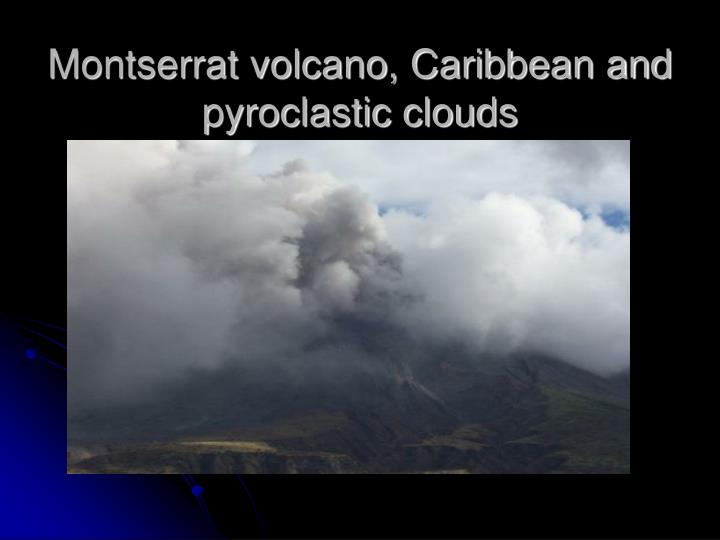 montserrat volcano case study Without this work, the means to continuously monitor many active volcanoes would not exist impact case study volcanic monitoring safeguarding the lives of the people of montserrat.
