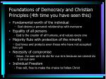 foundations of democracy and christian principles 4th time you have seen this