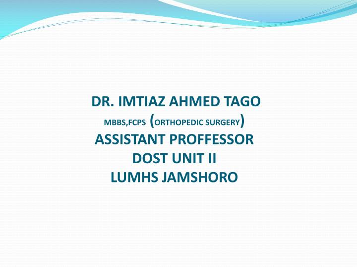 Dr imtiaz ahmed tago mbbs fcps orthopedic surgery assistant proffessor dost unit ii lumhs jamshoro