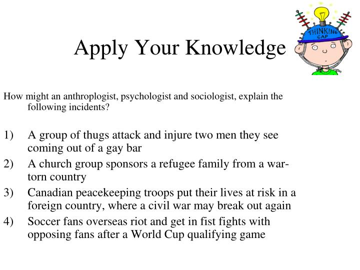 How might an anthroplogist, psychologist and sociologist, explain the following incidents?