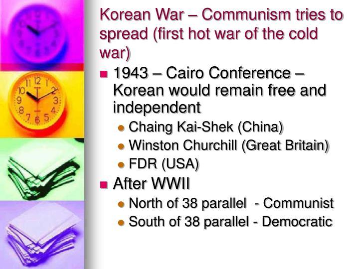 Korean War – Communism tries to spread (first hot war of the cold war)