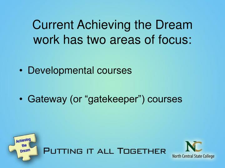 Current Achieving the Dream work has two areas of focus: