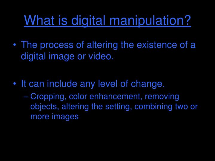 What is digital manipulation?