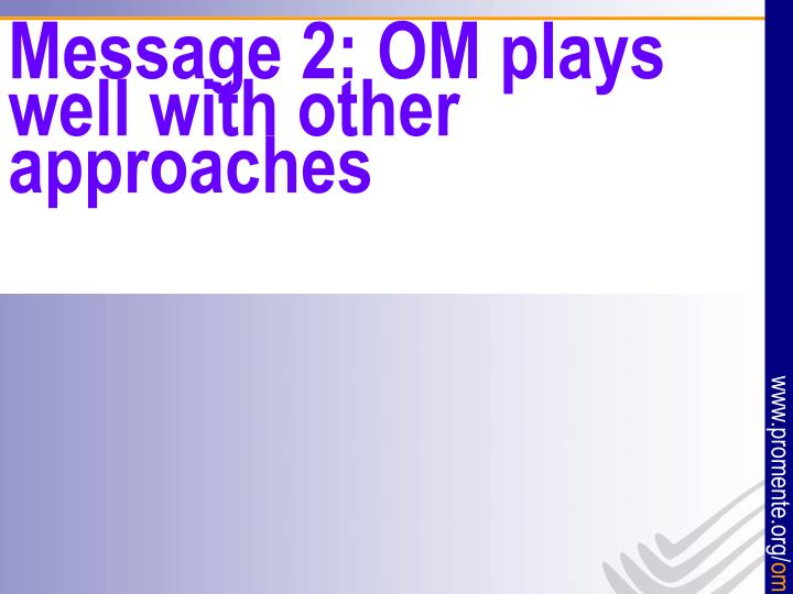 Message 2: OM plays well with other approaches