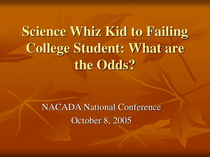 Science whiz kid to failing college student what are the odds