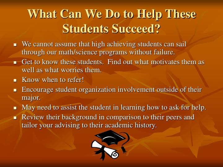 What Can We Do to Help These Students Succeed?