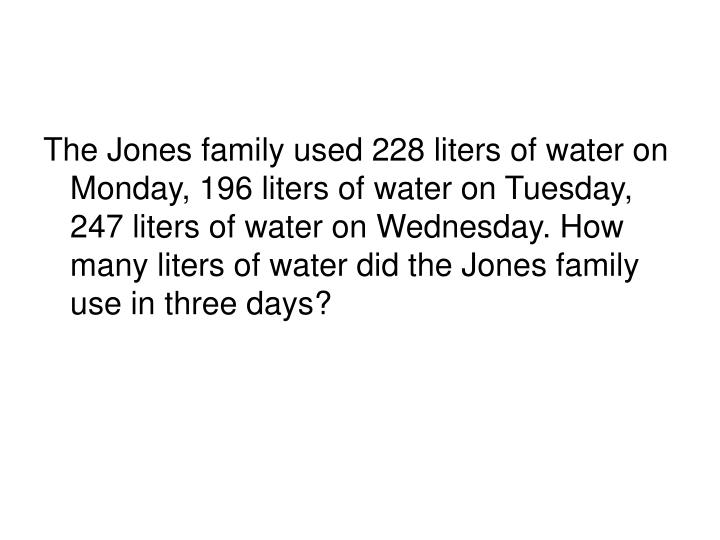 The Jones family used 228 liters of water on Monday, 196 liters of water on Tuesday, 247 liters of water on Wednesday. How many liters of water did the Jones family use in three days?