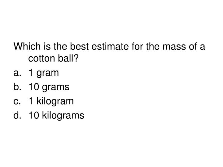 Which is the best estimate for the mass of a cotton ball?