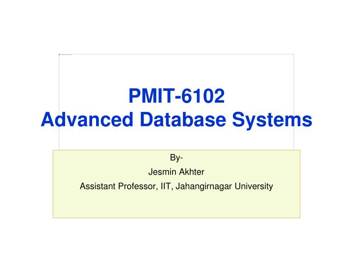 pmit 6102 advanced database systems n.