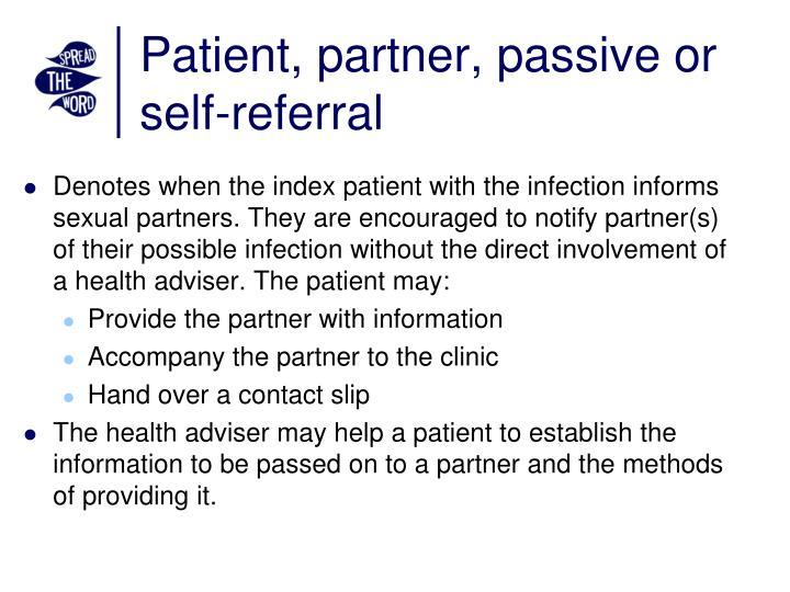 Patient, partner, passive or self-referral