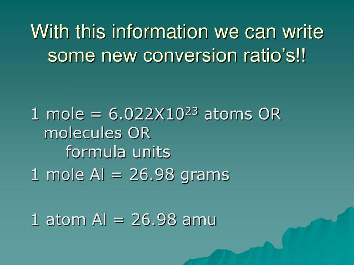 With this information we can write some new conversion ratio's!!