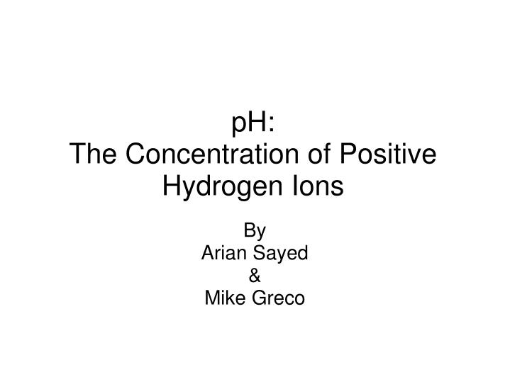 ph the concentration of positive hydrogen ions n.