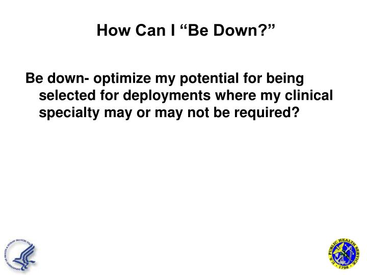 Be down- optimize my potential for being selected for deployments where my clinical specialty may or may not be required?