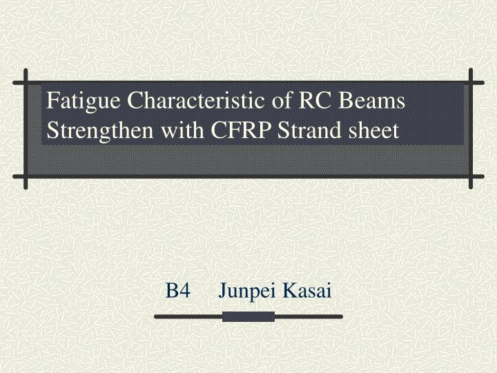 fatigue characteristic of rc beams strengthen with cfrp strand sheet n.