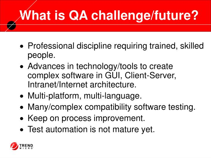 What is QA challenge/future?