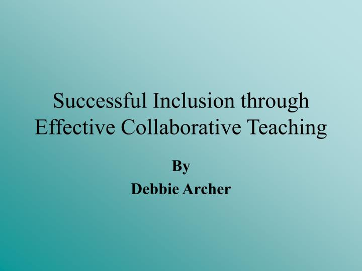 Collaborative Teaching Powerpoint ~ Ppt successful inclusion through effective collaborative