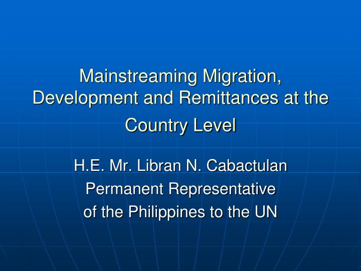 Mainstreaming migration development and remittances at the country level