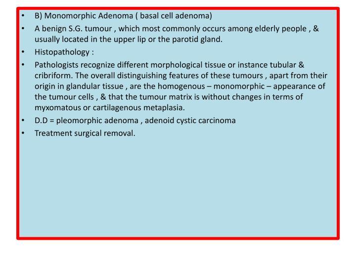 B) Monomorphic Adenoma ( basal cell adenoma)