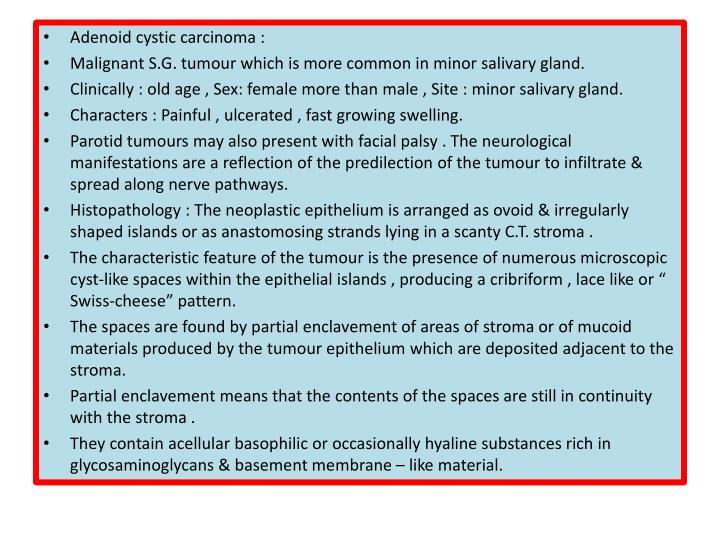 Adenoid cystic carcinoma :