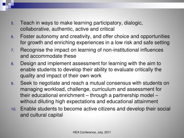 Teach in ways to make learning participatory, dialogic, collaborative, authentic, active and critical