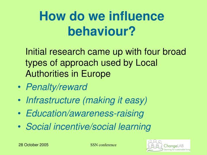 How do we influence behaviour?