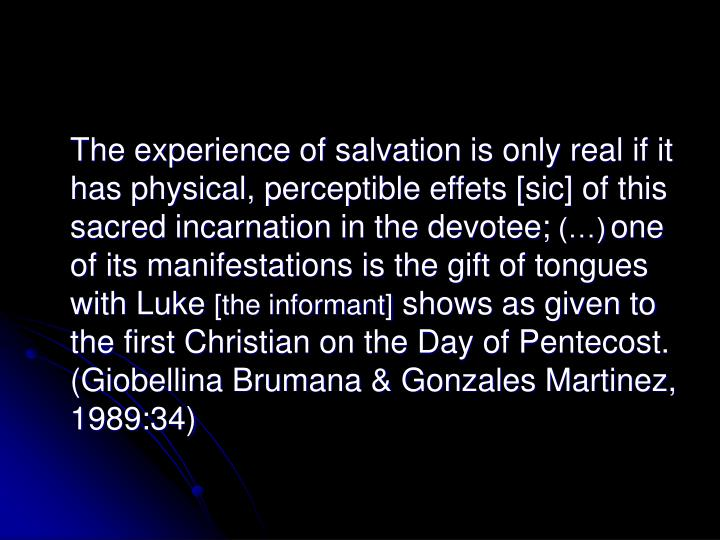 The experience of salvation is only real if it has physical, perceptible effets [sic] of this sacred incarnation in the devotee;