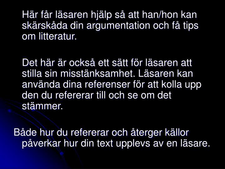 Här får läsaren hjälp så att han/hon kan skärskåda din argumentation och få tips om littera...