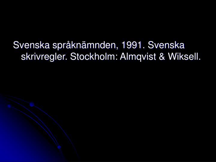 Svenska språknämnden, 1991. Svenska skrivregler. Stockholm: Almqvist & Wiksell.