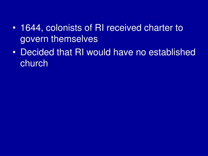 1644, colonists of RI received charter to govern themselves