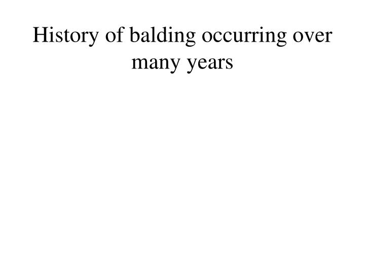 History of balding occurring over many years