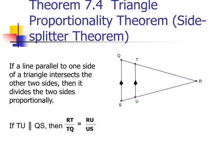 Theorem 7.4  Triangle Proportionality Theorem (Side-splitter Theorem)