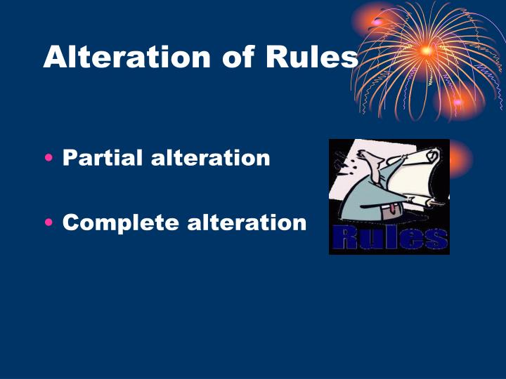 Alteration of Rules