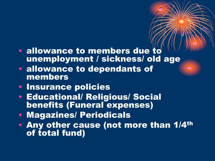 allowance to members due to unemployment / sickness/ old age