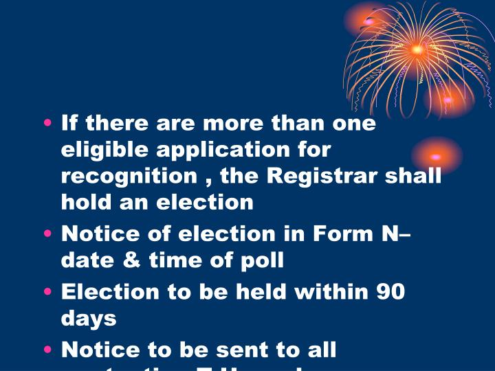 If there are more than one eligible application for recognition , the Registrar shall hold an election