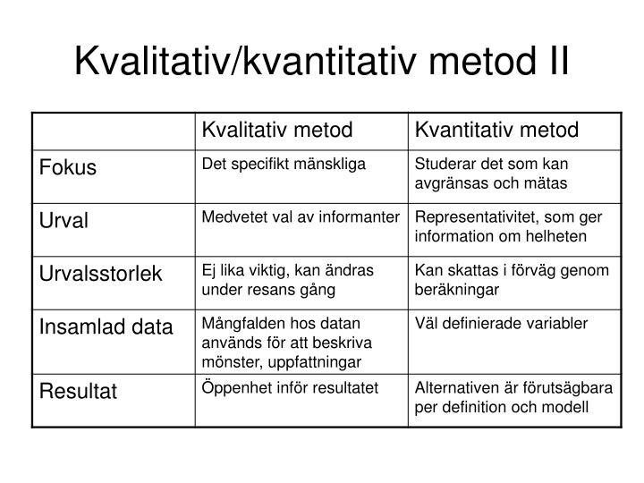 Kvalitativ/kvantitativ metod II