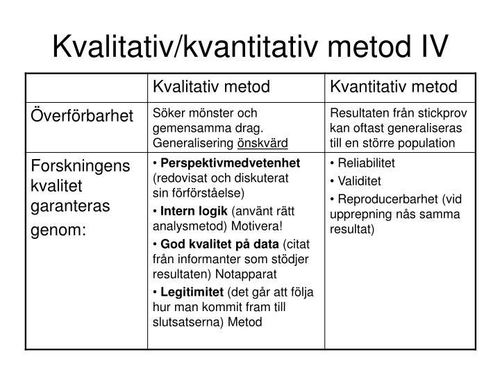 Kvalitativ/kvantitativ metod IV