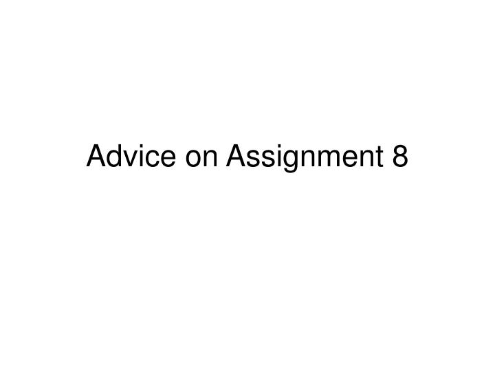 Advice on Assignment 8