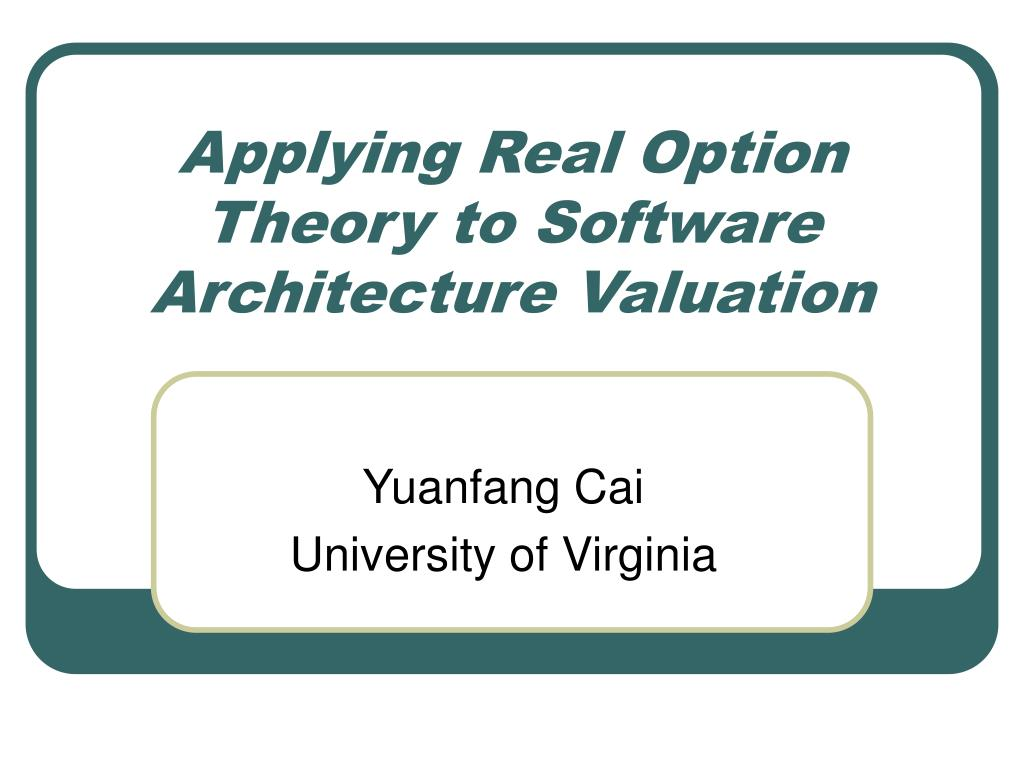 PPT - Applying Real Option Theory to Software Architecture Valuation