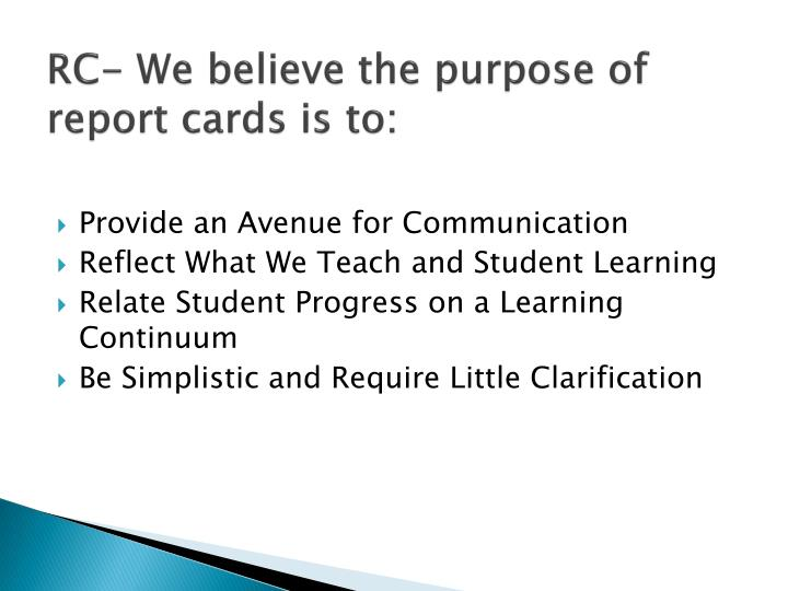 RC- We believe the purpose of report cards is to: