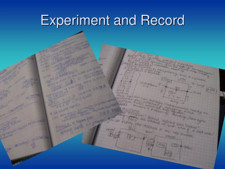 Experiment and Record