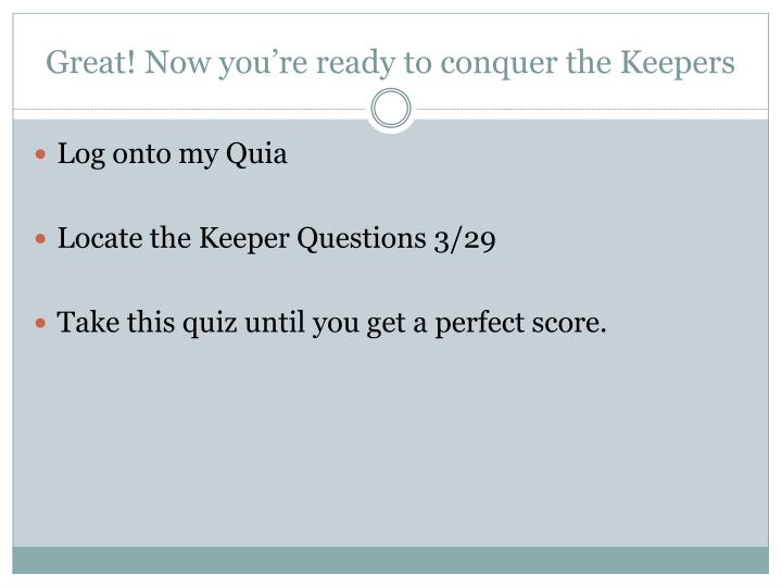 Great! Now you're ready to conquer the Keepers