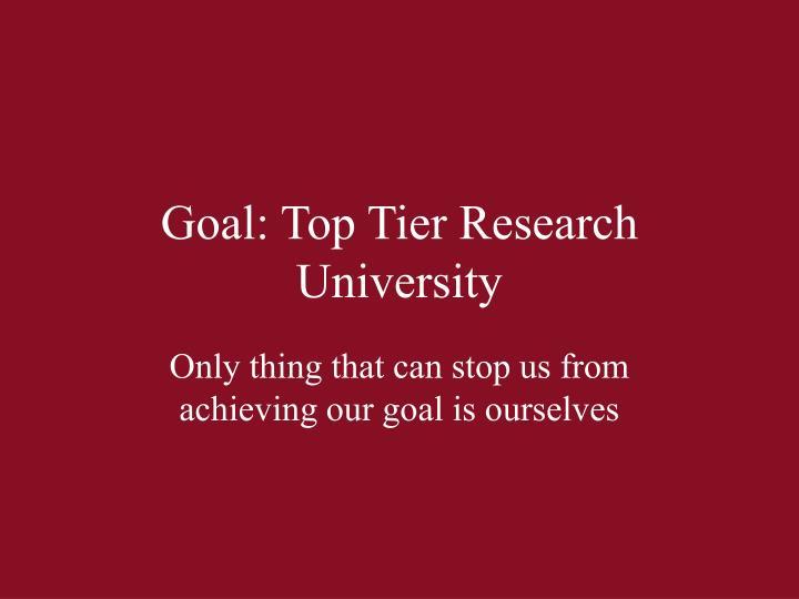 Goal: Top Tier Research University