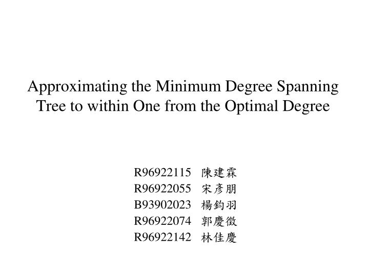 approximating the minimum degree spanning tree to within one from the optimal degree n.