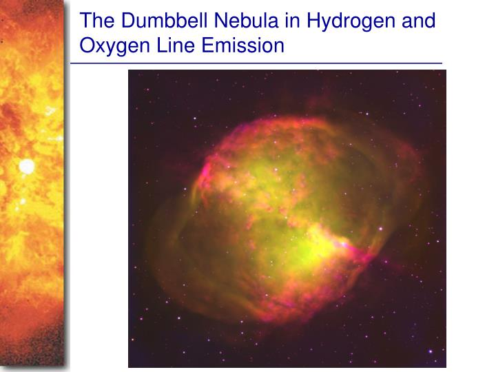 The Dumbbell Nebula in Hydrogen and Oxygen Line Emission