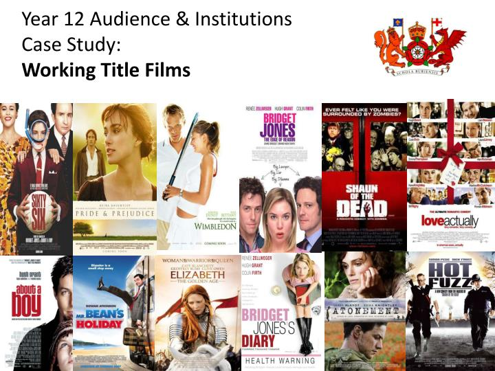 Year 12 audience institutions case study working title films