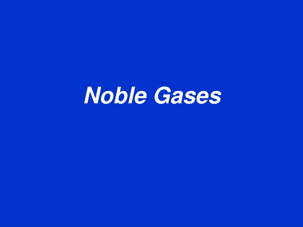 Ppt Noble Gases Powerpoint Presentation Free Download