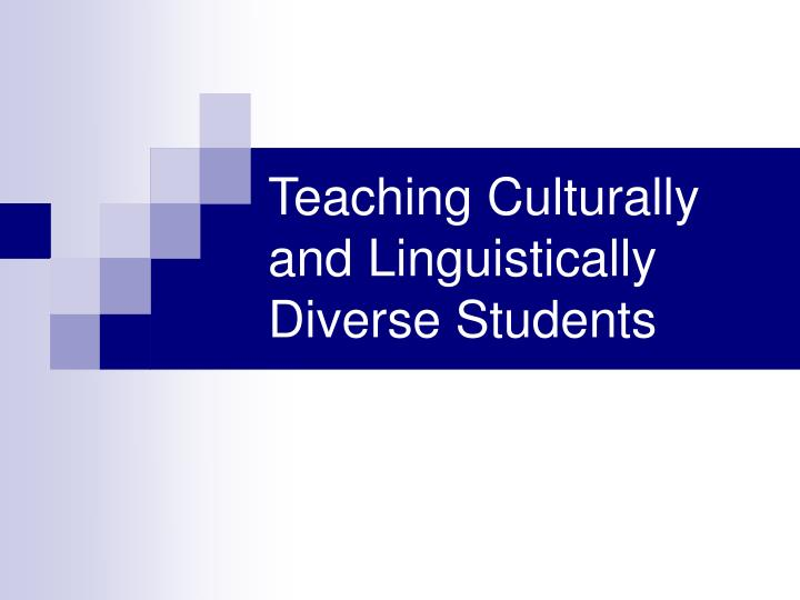 ell240 linguistically culturally diverse learners Knowing and understanding the cultural standards from diverse communities culturally responsive instruction the inclusions of multiple perspectives, especially those of students in the classroom the use of students' cultural knowledge, experiences and learning histories to make learning more appropriate, relevant and effective for them.