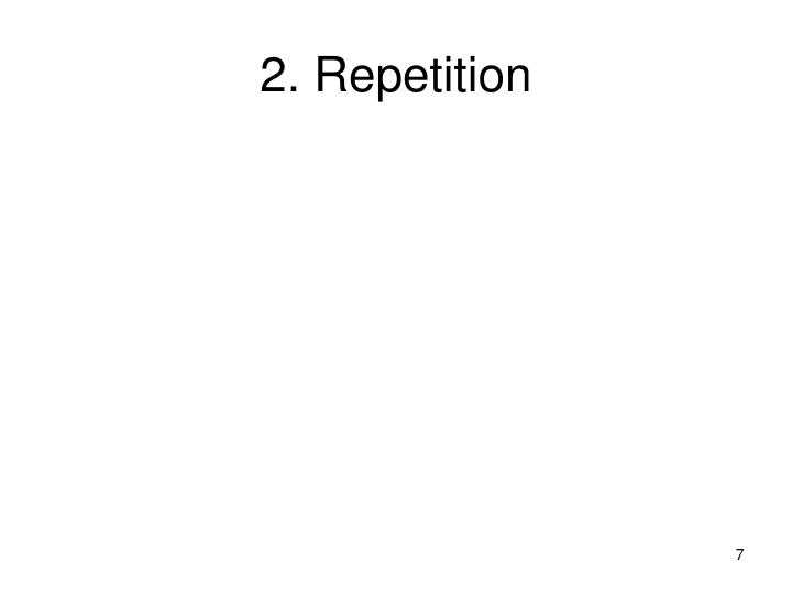 2. Repetition