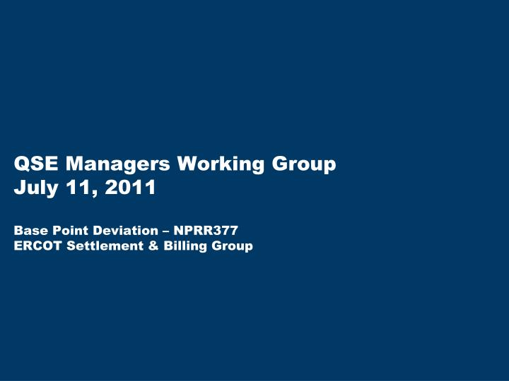 qse managers working group july 11 2011 base point deviation nprr377 ercot settlement billing group n.