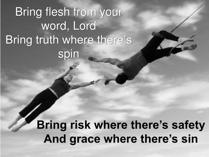 Bring flesh from your word, Lord